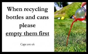 When recycling bottles and cans please empty them first